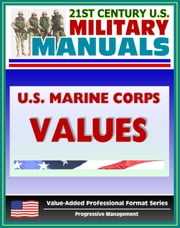 21st Century U.S. Military Manuals: U.S. Marine Corps (USMC) Marine Corps Values: A User's Guide for Discussion Leaders (Value-Added Professional Format Series) ebook by Progressive Management