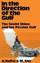 In the Direction of the Gulf ebook by Mordechai Abir,Aryeh Yodfat