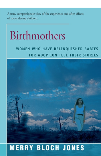 Birthmothers - Women Who Have Relinquished Babies for Adoption Tell Their Stories ebook by Merry Jones