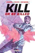 Kill or be killed T04 eBook by Ed Brubaker, Sean Phillips