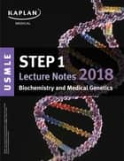 USMLE Step 1 Lecture Notes 2018: Biochemistry and Medical Genetics ebook by Kaplan Medical