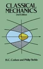 Classical Mechanics ebook by H.C. Corben,Philip Stehle