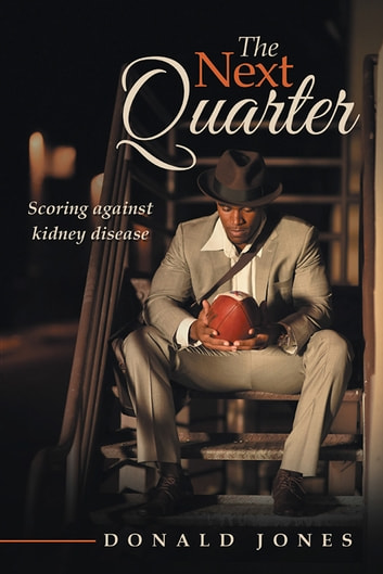 The Next Quarter - Scoring against kidney disease ebook by Donald Jones