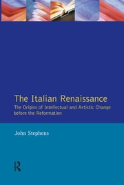 Italian Renaissance, The - The Origins of Intellectual and Artistic Change Before the Reformation ebook by John Stephens
