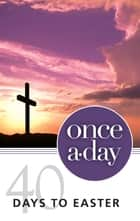 NIV, Once-A-Day 40 Days to Easter Devotional, eBook ebook by Kenneth D. Boa