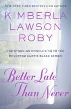 Better Late Than Never ebook by Kimberla Lawson Roby