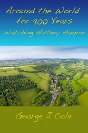 Around the World for 900 Years: Watching History Happen ebook by George J Cole