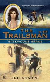 The Trailsman #348 - Backwoods Brawl ebook by Jon Sharpe