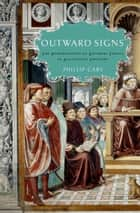 Outward Signs - The Powerlessness of External Things in Augustine's Thought ebook by Phillip Cary