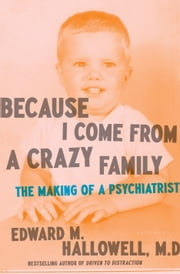 Because I Come from a Crazy Family - The Making of a Psychiatrist ebook by Edward M. Hallowell