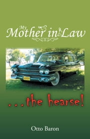 My Mother in Law ... the Hearse! ebook by Otto Baron