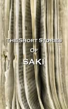 The Short Stories Of Saki ebook by Saki