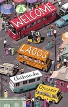 Welcome to Lagos - A Novel ebook by Chibundu Onuzo