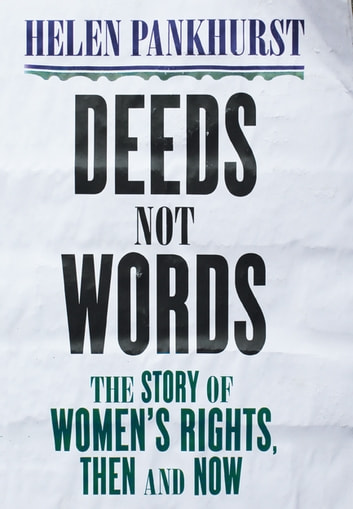 Deeds Not Words - The Story of Women's Rights - Then and Now ebook by Helen Pankhurst