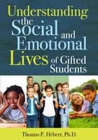 Understanding the Social and Emotional Lives of Gifted Students ebook by Thomas P Hebert