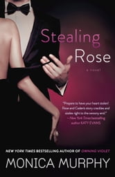 Stealing Rose - A Novel ebook by Monica Murphy