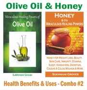 Olive Oil & Honey - Health Benefits & Uses - Combo#2 - 2 Book Combos - Health Benefits and Uses of Natural Extracts, Oils, Fruits and Plants ebook by Sukhmani Grover