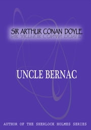 Uncle Bernac - A MEMORY OF THE EMPIRE ebook by Sir Arthur Conan Doyle