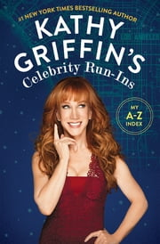 Kathy Griffin's Celebrity Run-Ins - My A-Z Index ebook by Kobo.Web.Store.Products.Fields.ContributorFieldViewModel