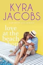 Love at the Beach Shop 電子書 by Kyra Jacobs