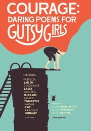 Courage: Daring Poems for Gutsy Girls ebook by Karen Finneyfrock,Mindy Nettifee