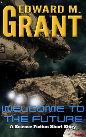 Welcome To The Future ebook by Edward M. Grant