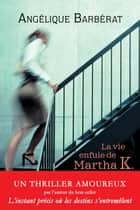La vie enfuie de Martha K. ebook by Angélique Barbérat