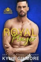 Royal Player - The Rourkes series, Book 5 ebook by Kylie Gilmore