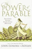 The Power of Parable ebook by John Dominic Crossan