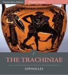 Timeless Classics: The Trachiniae (Illustrated) ebook by Sophocles