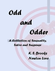 Odd and Odder: A Collection of Sensuality, Satire and Suspense ebook by K. S. Brooks