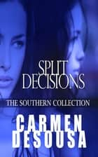Split Decisions - The Southern Collection ebook by Carmen DeSousa