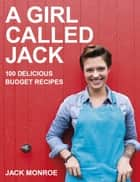 A Girl Called Jack - 100 delicious budget recipes ebook by Jack Monroe