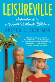Leisureville - Adventures in a World Without Children ebook by Andrew D. Blechman