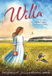 Willa - The Story of Willa Cather, an American Writer ebook by Amy Ehrlich,Wendell Minor