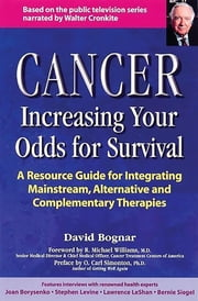 Cancer -- Increasing Your Odds for Survival - A Comprehensive Guide to Mainstream, Alternative and Complementary Therapies ebook by David Bogner
