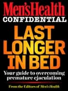 Men's Health Confidential: Last Longer in Bed - Your Guide to Overcoming Premature Ejaculation ebook by Editors of Men's Health