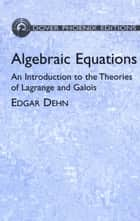 Algebraic Equations ebook by Edgar Dehn