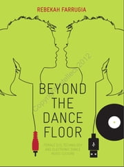 Beyond the Dance Floor - Female DJs, Technology and Electronic Dance Music Culture ebook by Rebekah Farrugia