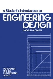 A Student's Introduction to Engineering Design: Pergamon Unified Engineering Series ebook by Simon, Harold A.