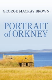 Portrait of Orkney ebook by George Mackay Brown