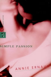 Simple Passion ebook by Annie Ernaux, Tanya Leslie