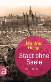 Stadt ohne Seele - Wien 1938 ebook by Manfred Flügge