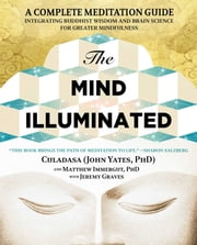 The Mind Illuminated - A Complete Meditation Guide Integrating Buddhist Wisdom and Brain Science for Greater Mindfulness ebook by John Yates, Matthew Immergut, Jeremy Graves