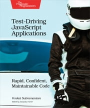 Test-Driving JavaScript Applications - Rapid, Confident, Maintainable Code ebook by Venkat Subramaniam