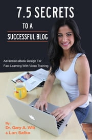7.5 Secrets To A Successful Blog ebook by Lon Safko,Gary Witt
