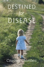 Destined for Disease - How I Cured All My Fibromyalgia Symptoms ebook by Courtney Chambers