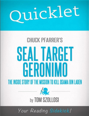 Quicklet on Chuck Pfarrer's SEAL Target Geronimo: The Inside Story of The Mission to Kill Osama Bin Laden ebook by Tom  Szollosi