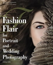 Fashion Flair for Portrait and Wedding Photography ebook by Lindsay Adler