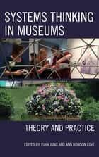 Systems Thinking in Museums - Theory and Practice ebook by